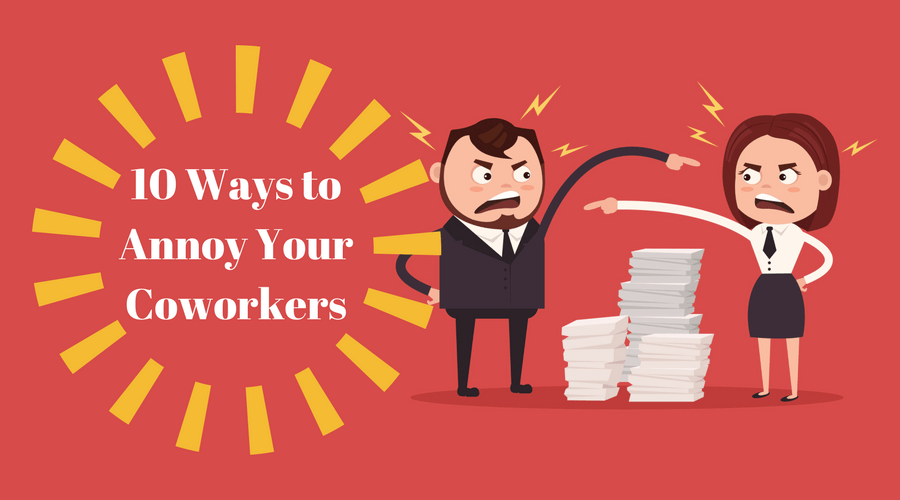 10 Ways to Annoy Your Coworkers