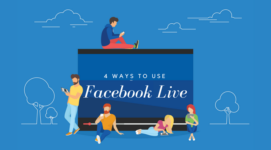 4 Ways to Use Facebook Live