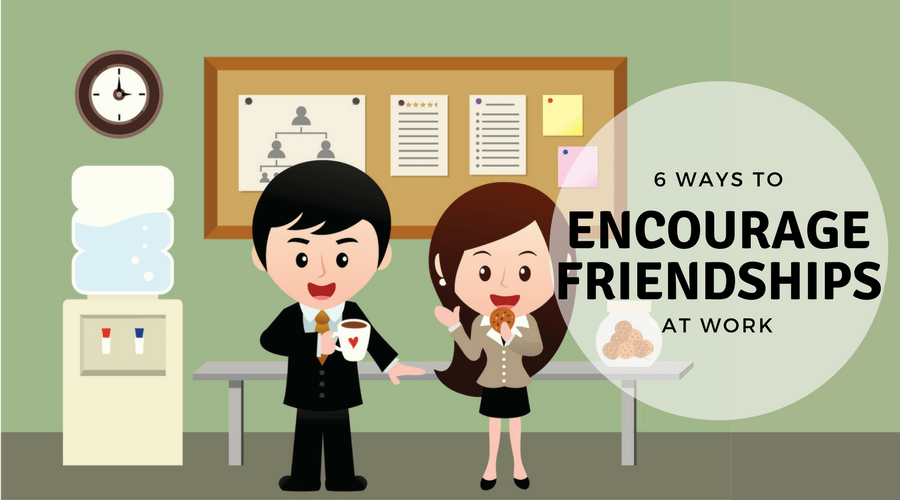 Encourage Friendships at Work
