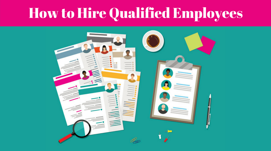 Hire Qualified Employees