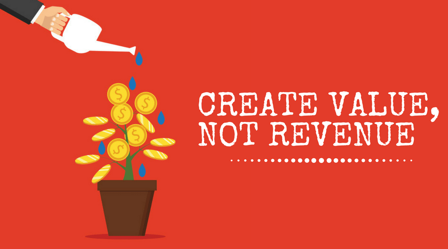 Create Value, Not Revenue