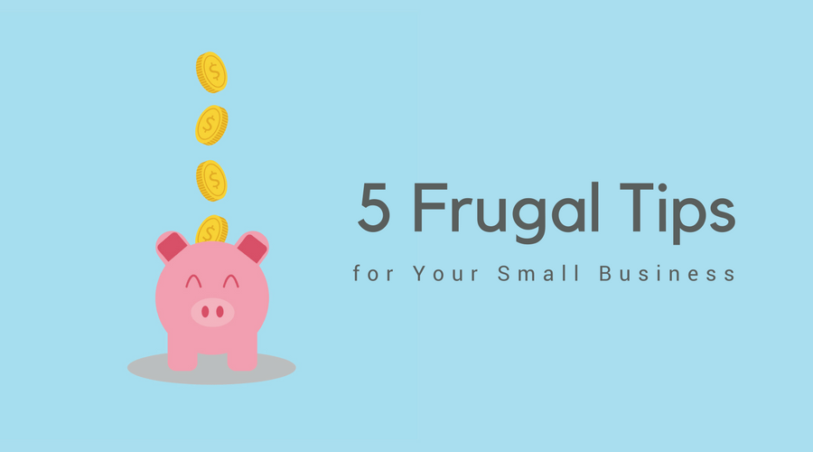 5 Frugal Tips for Your Small Business