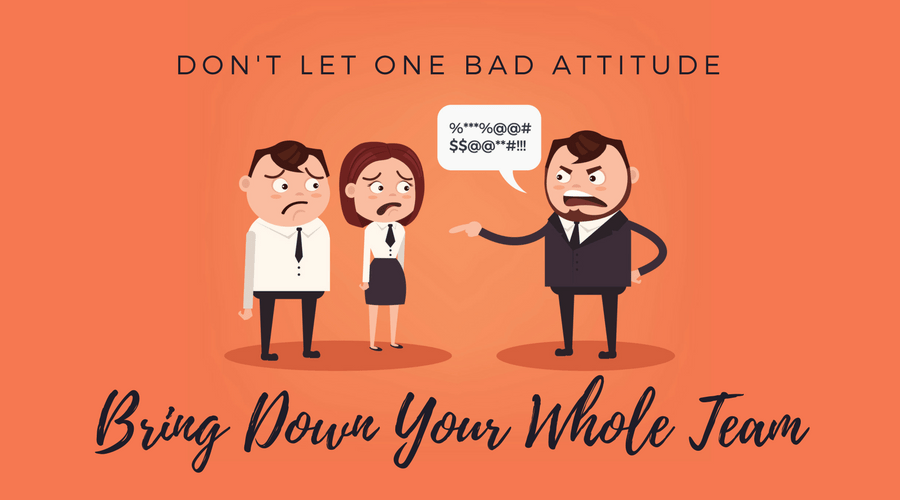 One Bad Attitude can bring down your whole team