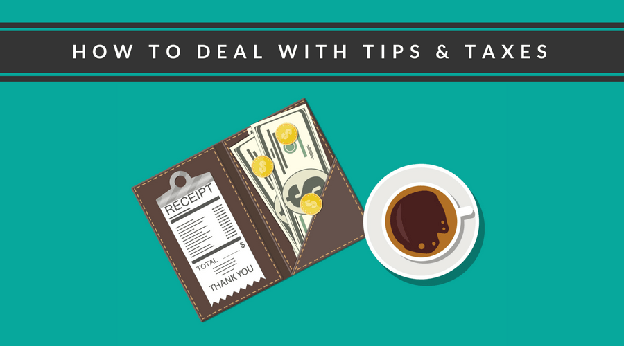 How to deal with Tips & Taxes