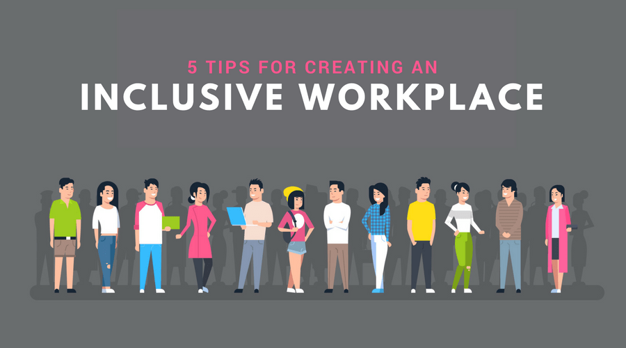 5 Tips for Creating an Insclusive Workplace