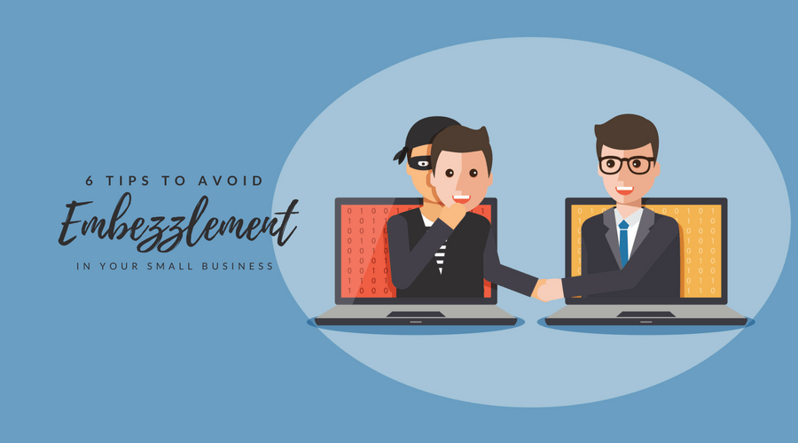 6 Tips for Preventing Embezzlement in Your Small Business