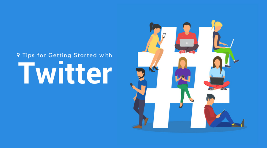 9 Tips for Getting Started with Twitter