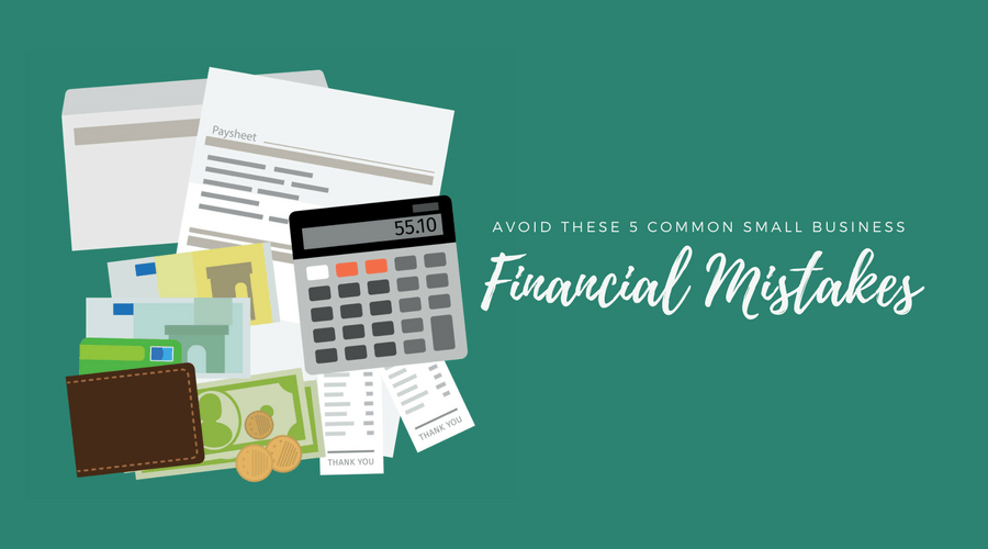 Avoid These Common Financial Mistakes In Your Small Business