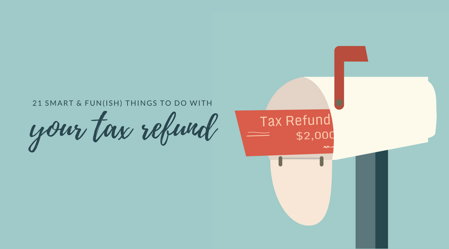 21 Things to Do with Your Tax Refund