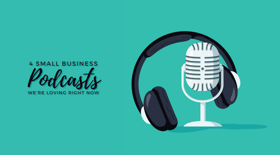 4 Small Business Podcasts We're Loving Right Now