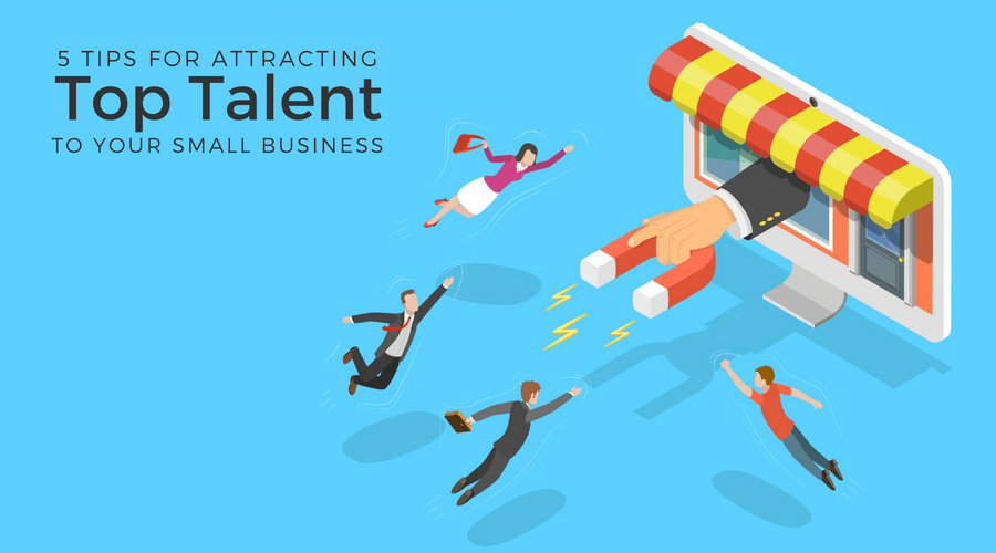 Attract Top Talent to Your Small Business