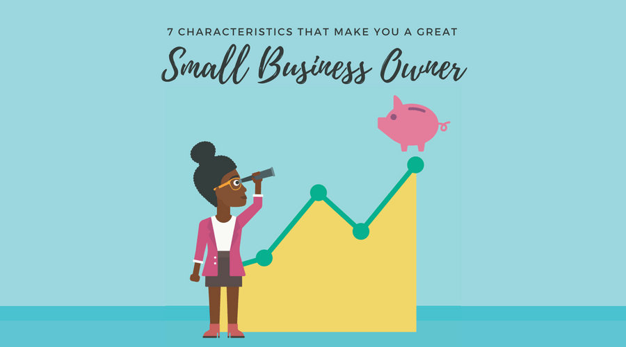 7 characteristics that make you a great small business owner